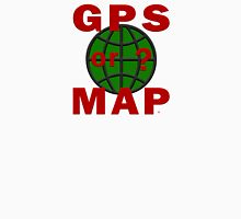 GPS or MAP? Unisex T-Shirt