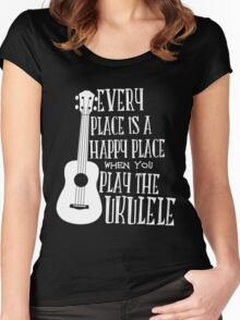 EVERY PLACE IS A HAPPY PLACE WHEN YOU PLAY THE UKULELE Women's Fitted Scoop T-Shirt