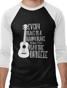 EVERY PLACE IS A HAPPY PLACE WHEN YOU PLAY THE UKULELE Men's Baseball ¾ T-Shirt