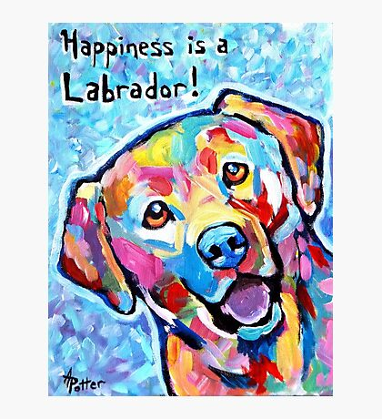 Happiness is a Labrador Photographic Print