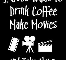 I JUST WANT TO DRINK COFFEE MAKE MOVIES AND TAKE NAPS by BADASSTEES