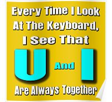 every time i look at the keyboard, i see that u and i are always together Poster