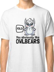 YOLO - You Obviously Love Owlbears (Wee Beasties - Snowy Wee Owlbear) Classic T-Shirt