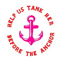 Help Us Tank Her Before The Anchor - T Shirt Shirts by zandosfactry