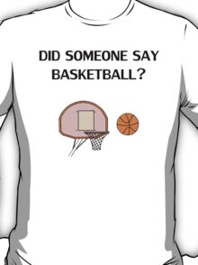 Did Someone Say Basketball? T-Shirt