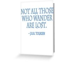 J.R.R, Tolkien, Not all those who wander are lost. WHITE Greeting Card