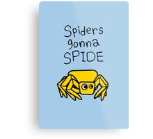 Spiders Gonna Spide Metal Print