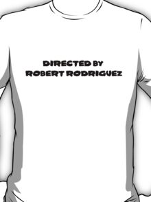 Directed By Robert Rodriguez T-Shirt