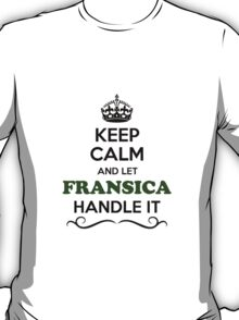 Keep Calm and Let FRANSICA Handle it T-Shirt
