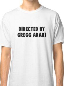 Directed By Gregg Araki Classic T-Shirt