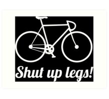Shut up legs! Art Print