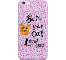 Smile your cat loves you iPhone Case/Skin