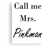 Call me Mrs. Pinkman Canvas Print