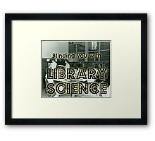 Blinding you with library science Framed Print