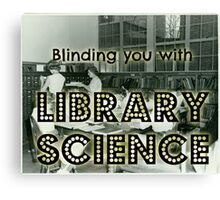 Blinding you with library science Canvas Print