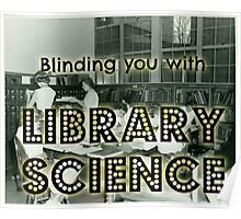 Blinding you with library science Poster