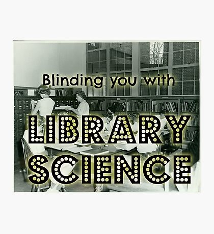 Blinding you with library science Photographic Print