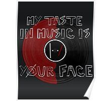 My Taste in Music Is Your Face Poster