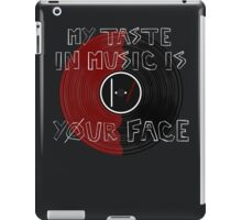 My Taste in Music Is Your Face iPad Case/Skin