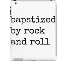 Baptized by Rock and Roll  iPad Case/Skin