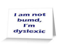 I am not bumd, I'm dyselxic Greeting Card