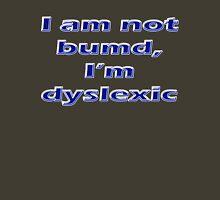 I am not bumd, I'm dyselxic Unisex T-Shirt