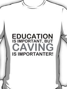 Education Is Important But Caving Is Importanter! T-Shirt