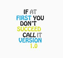 If at first you don't succeed, call it version 1.0 Unisex T-Shirt