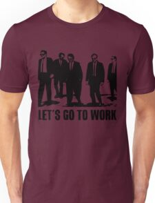 Let's Go to Work Unisex T-Shirt