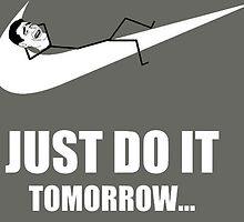 Just do it tomorrow by JW-Designs