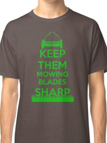 Keep Them Mowing Blades Classic T-Shirt