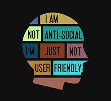 I am not anti-social, I am just not user friendly Unisex T-Shirt