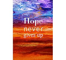 Hope Never Gives Up Photographic Print
