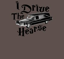 I Drive the Hearse Unisex T-Shirt
