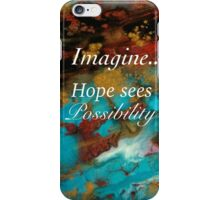 Hope Sees Possibility iPhone Case/Skin
