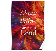 Dream, Believe, Love Out Loud Poster