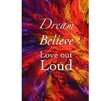 Dream, Believe, Love Out Loud Photographic Print