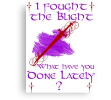 I fought the Blight Canvas Print