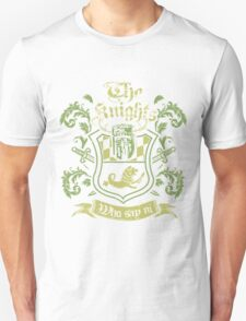 We Are The Knights Who Say Ni! Unisex T-Shirt