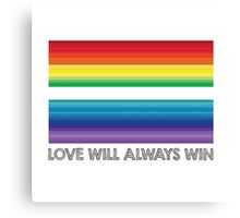 LOVE WILL ALWAYS WIN - EQUALITY Canvas Print