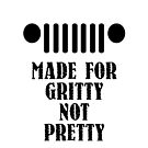 Made For Gritty Not Pretty by deanonet