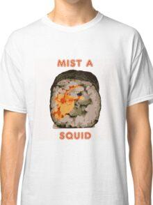 MIST A SQUID! Classic T-Shirt