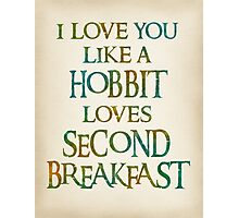 I Love You Like A Hobbit Loves Second Breakfast - Ver. 2 Photographic Print