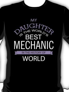 My Daughter Is The World's Best Mechanic T-Shirt