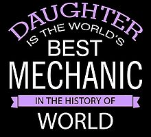 My Daughter Is The World's Best Mechanic by uniquecreatives