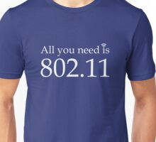 All you need is 802.11 Unisex T-Shirt