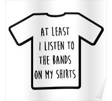 """I listen to the band on my shirt"" Tshirt Poster"