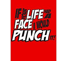 If Your Life Had A Face  I Would Punch It! - Scott pilgrim vs The World Photographic Print