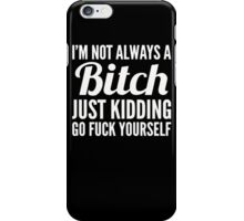 I'm Not Always A Btch Just Kidding 2 iPhone Case/Skin