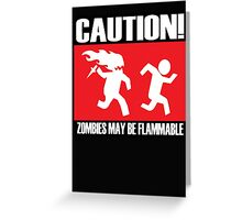 Caution zombies may be flammable Greeting Card
